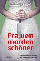 Maribel Añibarro: Frauen morden schöner: 25 kriminelle Geschichten aus Baden-Württemberg ★★★