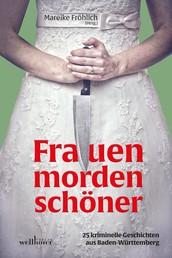 Frauen morden schöner: 25 kriminelle Geschichten aus Baden-Württemberg