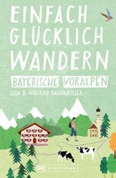 Bruckmann Wanderführer: Einfach glücklich wandern in den Bayerischen Voralpen - 32 Orte & Erlebnisse, die glücklich machen.