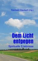 Reinhard Staubach: Dem Licht entgegen