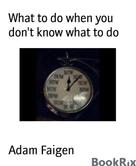 Adam Faigen: What to do when you don't know what to do