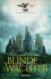 FAAR - Das versinkende Königreich: Blinde Wächter (Band 2) - Fantasyroman