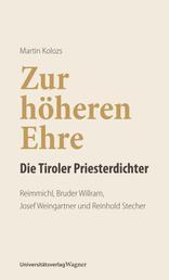 Zur höheren Ehre - Die Tiroler Priesterdichter - Reimmichl, Bruder Willram, Josef Weingartner und Reinhold Stecher