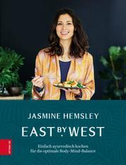 East by West - Einfach ayurverdisch kochen für die optimale Body-Mind-Balance