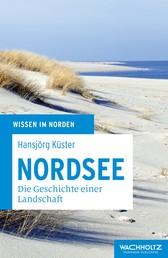 Nordsee - Die Geschichte einer Landschaft