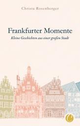 Frankfurter Momente. Kleine Geschichten aus einer großen Stadt