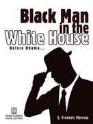 E. Frederic Morrow: Black Man in the White House