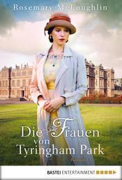 Die Frauen von Tyringham Park - Historischer Roman