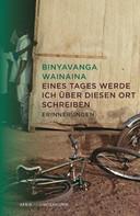 Binyavanga Wainaina: Eines Tages werde ich über diesen Ort schreiben