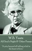William Butler Yeats: All Soul's Night & Other Poems