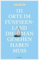 Jochen Reiss: 111 Orte im Fünfseenland, die man gesehen haben muss ★★★★