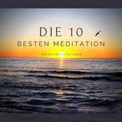 Die 10 besten Meditationen für ein erfülltes Leben - Premium-Bundle