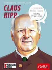 Claus Hipp - Mein Leben, meine Firma, meine Strategie