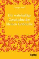 George Sand: Die wahrhaftige Geschichte des kleinen Gribouille