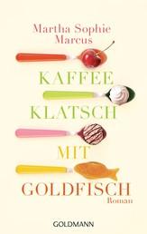 Kaffeeklatsch mit Goldfisch - Roman