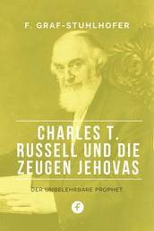 Charles T. Russell und die Zeugen Jehovas - Der unbelehrbare Prophet