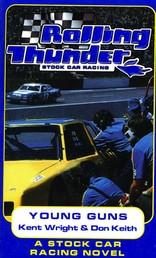 Rolling Thunder Stock Car Racing: Young Guns - A Stock Car Racing Novel