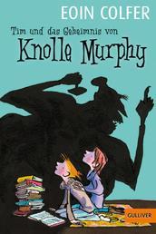 Tim und das Geheimnis von Knolle Murphy (Band 1) - Roman