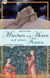 Märchen von Hexen und weisen Frauen - Zum Erzählen und Vorlesen