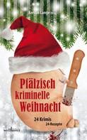 Kerstin Lange: Pfälzisch kriminelle Weihnacht: 24 Krimis und 24 Rezepte ★★★★