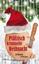 Pfälzisch kriminelle Weihnacht: 24 Krimis und 24 Rezepte