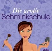 Die große Schminkschule - Die besten Beautytipps: Alles über Make-up, Puder, Rouge und zum Schminken von Augen, Lippen und Fingernägeln