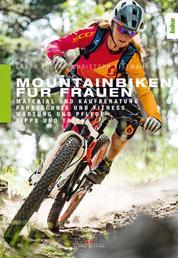 Mountainbiken für Frauen - Material und Kaufberatung, Fahrtechnik und Fitness, Wartung und Pflege, Tipps und Tricks