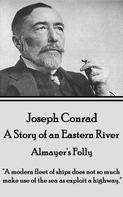 Joseph Conrad: Almayer's Folly - A Story of an Eastern River
