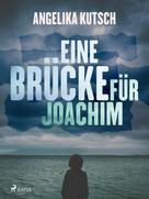 Angelika Kutsch: Eine Brücke für Joachim ★★★★