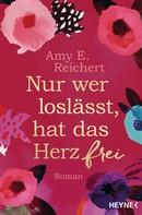 Amy E. Reichert: Nur wer loslässt, hat das Herz frei ★★★★