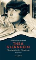 Dorothea Zwirner: Thea Sternheim - Chronistin der Moderne