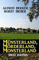 Alfred Bekker: Münsterland, Mörderland, Monsterland: Drei Krimis ★★★