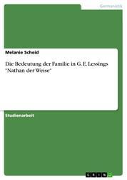 "Die Bedeutung der Familie in G. E. Lessings ""Nathan der Weise"""