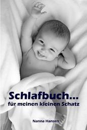 Schlafbuch…für meinen kleinen Schatz - Sanfter Babyschlaf ist (k)ein Kinderspiel (Babyschlaf-Ratgeber: Tipps zum Einschlafen und Durchschlafen im 1. Lebensjahr)