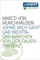 Marco von Münchhausen: »Ohne micht geht nichts!«