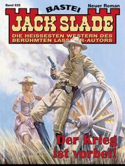 Jack Slade 935 - Der Krieg ist vorbei!
