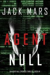 Agent Null (Ein Agent Null Spionage-Thriller — Buch #1)