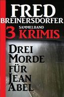 Fred Breinersdorfer: Drei Morde für Jean Abel: Drei Krimis