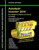 Christian Schlieder: Autodesk Inventor 2019 - Grundlagen in Theorie und Praxis