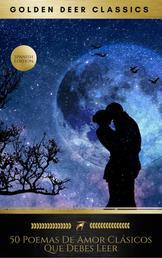 50 Poemas De Amor Clásicos Que Debes Leer (Golden Deer Classics)