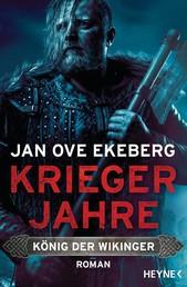 Kriegerjahre - König der Wikinger 1 - Roman