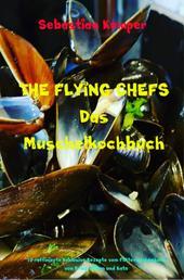 THE FLYING CHEFS Das Muschelkochbuch - 10 raffinierte exklusive Rezepte vom Flitterwochenkoch von Prinz William und Kate