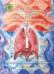 Das Atemsystem - Leben und Bewusstsein - Band 4: Schriftenreihe Organ - Konflikt - Heilung Mit Homöopathie, Naturheilkunde und Übungen