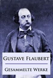 Gustave Flaubert - Gesammelte Werke - Romane / Erzählungen / Briefe