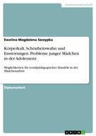 Ewelina Magdalena Szczypka: Körperkult, Schönheitswahn und Essstörungen. Probleme junger Mädchen in der Adoleszenz ★