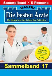 Die besten Ärzte 17 - Sammelband - 5 Arztromane in einem Band