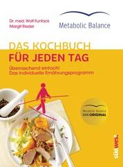 Metabolic Balance® Das Kochbuch für jeden Tag (Neuausgabe) - Überraschend einfach! Das individuelle Ernährungsprogramm