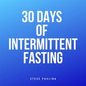 30 Days of Intermittent Fasting