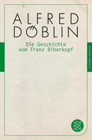 Alfred Döblin: Die Geschichte vom Franz Biberkopf