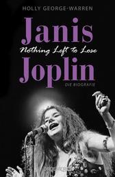 Janis Joplin. Nothing Left to Lose - Die Biografie